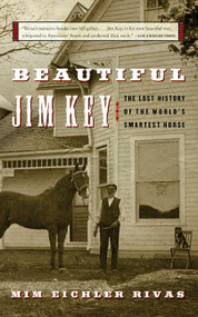 Beautiful Jim Key (The Lost History of the World's Smartest Horse) by Mim E. Rivas, 9780060567040