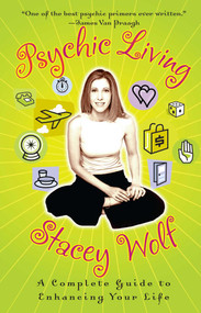 Psychic Living (A Complete Guide to Enhancing Your Life) by Stacey Wolf, 9780743499255