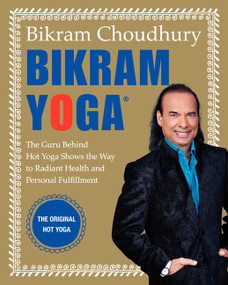 Bikram Yoga (The Guru Behind Hot Yoga Shows the Way to Radiant Health and Personal Fulfillment) by Bikram Choudhury, 9780060568085