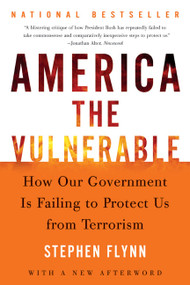 America the Vulnerable (How Our Government Is Failing to Protect Us from Terrorism) by Stephen Flynn, 9780060571290