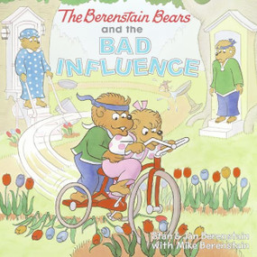 The Berenstain Bears and the Bad Influence by Jan Berenstain, Stan & Jan Berenstain, Stan Berenstain, Mike Berenstain, Mike Berenstain, 9780060573881