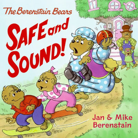 The Berenstain Bears: Safe and Sound! by Jan Berenstain, Jan Berenstain, Mike Berenstain, Mike Berenstain, 9780060573911