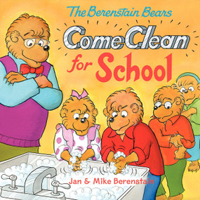 The Berenstain Bears Come Clean for School by Jan Berenstain, Jan Berenstain, Mike Berenstain, Mike Berenstain, 9780060573959