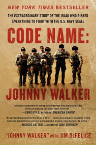 Code Name: Johnny Walker (The Extraordinary Story of the Iraqi Who Risked Everything to Fight with the U.S. Navy SEALs) by Johnny Walker, Jim DeFelice, 9780062267566