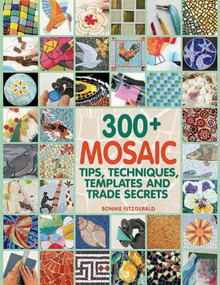 300+ Mosaic Tips, Techniques, Templates and Trade Secrets by Bonnie Fitzgerald, 9781570765568