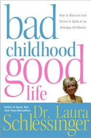 Bad Childhood---Good Life (How to Blossom and Thrive in Spite of an Unhappy Childhood) by Dr. Laura Schlessinger, 9780060577872