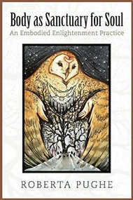 Body as Sanctuary for Soul (An Embodied Enlightenment Practice) by Roberta Pughe, 9781935952466