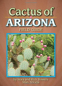 Cactus of Arizona Field Guide (Miniature Edition) by Nora and Rick Bowers, Stan Tekiela, 9781591930686