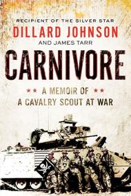 Carnivore (A Memoir of a Cavalry Scout at War) by Dillard Johnson, James Tarr, 9780062288394