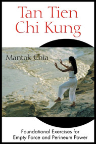Tan Tien Chi Kung (Foundational Exercises for Empty Force and Perineum Power) by Mantak Chia, 9780892811953