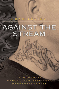 Against the Stream (A Buddhist Manual for Spiritual Revolutionaries) by Noah Levine, 9780060736644