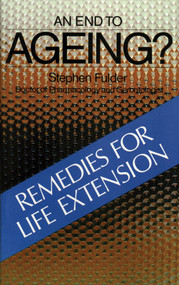 An End to Ageing? (Remedies for Life Extension) by Stephen Fulder, 9780892810444