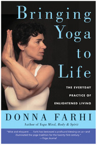 Bringing Yoga to Life (The Everyday Practice of Enlightened Living) by Donna Farhi, 9780060750466