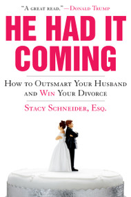 He Had It Coming (How to Outsmart Your Husband and Win Your Divorce) by Stacy Schneider, Esq., 9781416949350