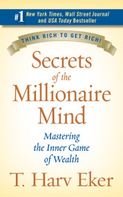 Secrets of the Millionaire Mind (Mastering the Inner Game of Wealth) by T. Harv Eker, 9780060763282