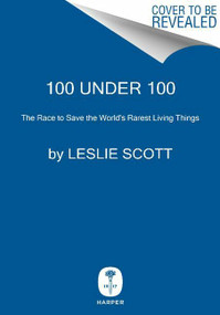 100 Under 100 (The Race to Save the World's Rarest Living Things) by Scott Leslie, 9780062294869