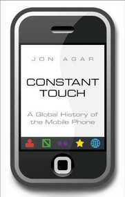 Constant Touch (A Global History of the Mobile Phone) by Jon Agar, 9781848315075