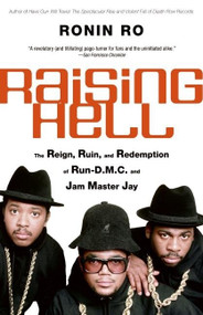 Raising Hell (The Reign, Ruin, and Redemption of Run-D.M.C. and Jam Master Jay) by Ronin Ro, 9780060781972