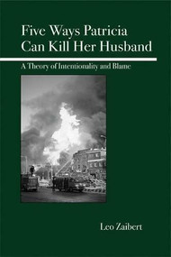 Five Ways Patricia Can Kill Her Husband (A Theory of Intentionality and Blame) by Leo Zaibert, 9780812695762