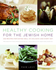 Healthy Cooking for the Jewish Home (200 Recipes for Eating Well on Holidays and Every Day) by Faye Levy, 9780060787844