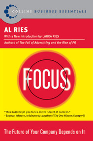 Focus (The Future of Your Company Depends on It) by Al Ries, 9780060799908