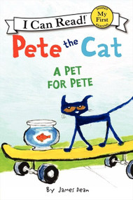 Pete the Cat: A Pet for Pete by James Dean, James Dean, Kimberly Dean, 9780062303790