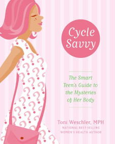 Cycle Savvy (The Smart Teen's Guide to the Mysteries of Her Body) by Toni Weschler, 9780060829643