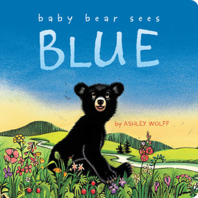 Baby Bear Sees Blue by Ashley Wolff, Ashley Wolff, 9781481415033