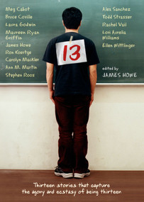 13 (Thirteen Stories That Capture the Agony and Ecstasy of Being Thirteen) by James Howe, 9781416926849