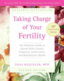 Taking Charge of Your Fertility, 10th Anniversary Edition (The Definitive Guide to Natural Birth Control, Pregnancy Achievement, and Reproductive Health) by Toni Weschler, 9780060881900