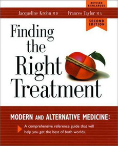 Finding the Right Treatment (Modern and Alternative Medicine: A Comprehensive Reference Guide That Will Help You Get the Best of Both Worlds) by Jacqueline Krohn, Frances Taylor, 9780881791969