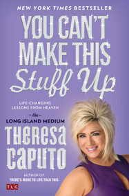 You Can't Make This Stuff Up (Life-Changing Lessons from Heaven) by Theresa Caputo, 9781476764443