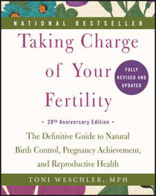 Taking Charge of Your Fertility, 20th Anniversary Edition (The Definitive Guide to Natural Birth Control, Pregnancy Achievement, and Reproductive Health) by Toni Weschler, 9780062326034