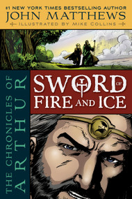 The Chronicles of Arthur (Sword of Fire and Ice) by John Matthews, Mike Collins, 9781416959083