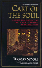 Care of the Soul (Guide for Cultivating Depth and Sacredness in Everyday Life, A) by Thomas Moore, 9780060922245