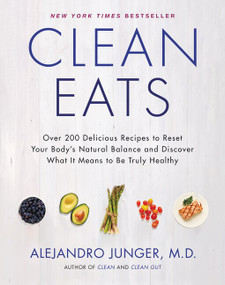 Clean Eats (Over 200 Delicious Recipes to Reset Your Body's Natural Balance and Discover What It Means to Be Truly Healthy) by Alejandro Junger, 9780062327819