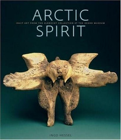 Arctic Spirit (The Albrecht Collection of Inuit Art at the Heard Museum) by Ingo Hessell, 9781553651895