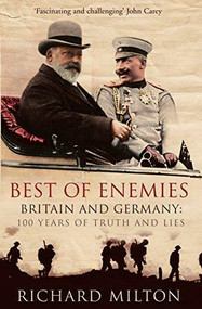 Best of Enemies (Britain and Germany: 100 Years of Truth and Lies) by Richard Milton, 9781840468281