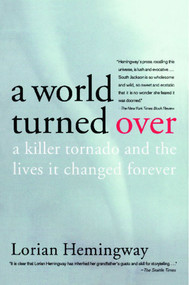 A World Turned Over (A Killer Tornado and the Lives It Changed Forever) by Lorian Hemingway, 9780743247672