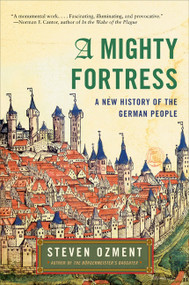 A Mighty Fortress (A New History of the German People) by Steven Ozment, 9780060934835