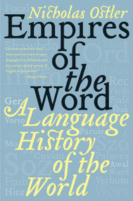 Empires of the Word (A Language History of the World) by Nicholas Ostler, 9780060935726