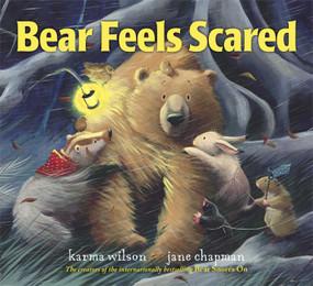 Bear Feels Scared by Karma Wilson, Jane Chapman, 9780689859861