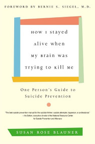 How I Stayed Alive When My Brain Was Trying to Kill Me (One Person's Guide to Suicide Prevention) by Susan Rose Blauner, 9780060936211