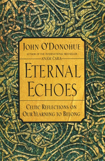 Eternal Echoes (Celtic Reflections on Our Yearning to Belong) by John O'Donohue, 9780060955588
