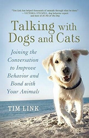 Talking with Dogs and Cats (Joining the Conversation to Improve Behavior and Bond with Your Animals) by Tim Link, Victoria Stilwell, 9781608683222