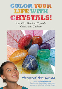 Color Your Life with Crystals (Your First Guide to Crystals, Colors and Chakras) by Margaret Ann Lembo, 9781844096053