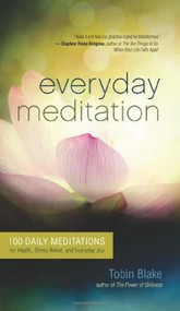 Everyday Meditation (100 Daily Meditations for Health, Stress Relief, and Everyday Joy) by Tobin Blake, 9781608680603