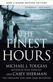 The Finest Hours (The True Story of the U.S. Coast Guard's Most Daring Sea Rescue) by Michael J. Tougias, Casey Sherman, 9781416567226