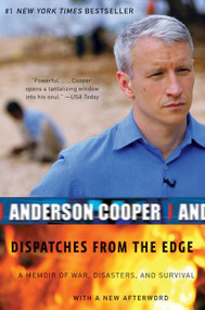 Dispatches from the Edge (A Memoir of War, Disasters, and Survival) by Anderson Cooper, 9780061136689