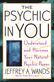 The Psychic in You (Understand and Harness Your Natural Psychic Power) by Jeffrey A. Wands, Tom Philbin, 9780743470001